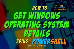 How To Get Windows Operating System Details Using PowerShell